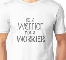 Be a Warrior, Not a Worrier  Unisex T-Shirt