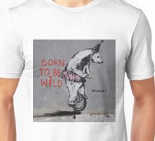 Street Art Born To Be Wild Unisex T-Shirt