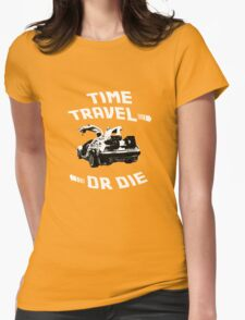 Time Travel Or Die is Back! Womens Fitted T-Shirt