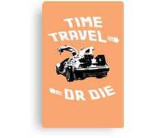 Time Travel Or Die is Back! Canvas Print