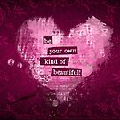Be Your Own Kind of Beautiful by Doreen Erhardt