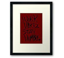 Work Hard. Stay Humble. Framed Print