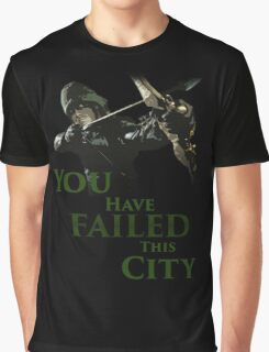 Green Arrow - You have failed this city Graphic T-Shirt