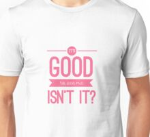 It's good to see me, isn't it? Unisex T-Shirt