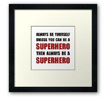 Be Superhero Framed Print