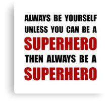 Be Superhero Canvas Print