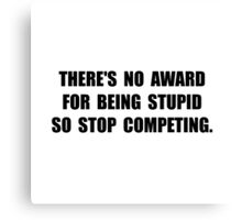 No Stupid Award Canvas Print
