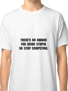 No Stupid Award Classic T-Shirt