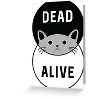 Schrodinger's Cat: Dead or Alive! Greeting Card