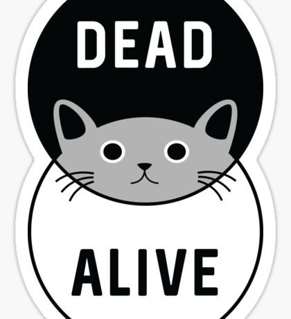 Schrodinger's Cat: Dead or Alive! Sticker