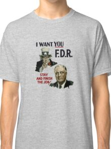 I Want You FDR -- Uncle Sam WWII Poster Classic T-Shirt