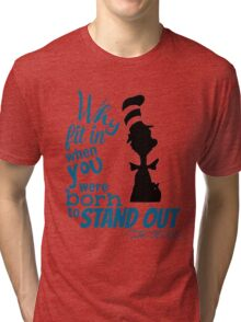 Why Fit In Dr Seuss Quote Tri-blend T-Shirt