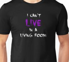 I can't live in a living room Unisex T-Shirt