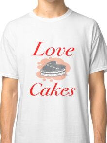 Love Cakes Classic T-Shirt