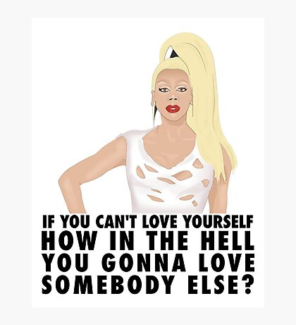If You Can't Love Yourself, How In The HELL You Gonna Love Somebody Else?! Photographic Print