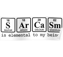 Sarcasm: is elemental to my being Poster