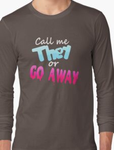 Call Me They or Go Away Long Sleeve T-Shirt