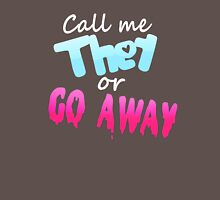 Call Me They or Go Away Unisex T-Shirt