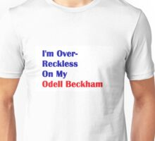 I'm Over-Reckless On My Odell Beckham  Unisex T-Shirt