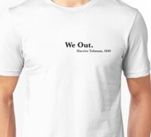 we out Unisex T-Shirt