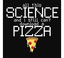 Science Can't Download a Pizza Photographic Print