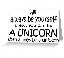 Always Be Yourself, Unless You Can Be A Unicorn. Greeting Card