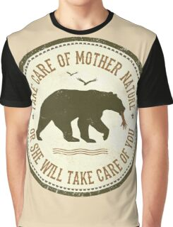 TAKE CARE OF MOTHER NATURE- OR SHE WILL TAKE CARE OF YOU Graphic T-Shirt