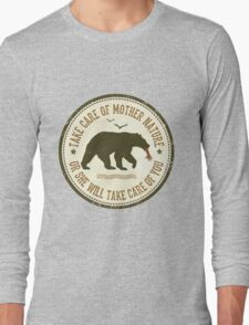TAKE CARE OF MOTHER NATURE- OR SHE WILL TAKE CARE OF YOU Long Sleeve T-Shirt