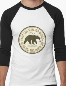 TAKE CARE OF MOTHER NATURE- OR SHE WILL TAKE CARE OF YOU Men's Baseball ¾ T-Shirt