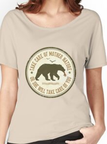 TAKE CARE OF MOTHER NATURE- OR SHE WILL TAKE CARE OF YOU Women's Relaxed Fit T-Shirt
