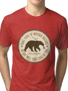 TAKE CARE OF MOTHER NATURE- OR SHE WILL TAKE CARE OF YOU Tri-blend T-Shirt