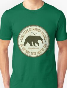 TAKE CARE OF MOTHER NATURE- OR SHE WILL TAKE CARE OF YOU Unisex T-Shirt