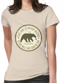 TAKE CARE OF MOTHER NATURE- OR SHE WILL TAKE CARE OF YOU Womens Fitted T-Shirt
