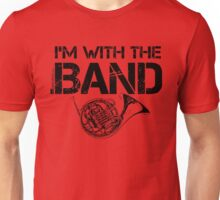 I'm With The Band - French Horn (Black Lettering) Unisex T-Shirt