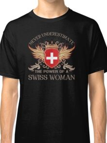 Never underestimate the power of a Swiss woman Classic T-Shirt