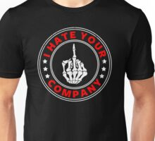 I hate your Company Unisex T-Shirt