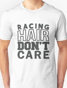 Racing hair don't care Unisex T-Shirt