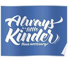 Always Be A Little Kinder Poster