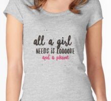 All A Girl Needs Is Love And A Phone  Women's Fitted Scoop T-Shirt