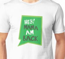 Hey! Mama Am Back - Artwork Unisex T-Shirt