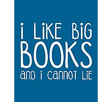 I Like Big Books Funny Quote Photographic Print
