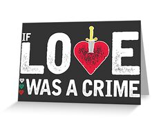 Poli Genova - If Love Was A Crime Greeting Card