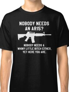 Nobody needs an AR 15 white design Classic T-Shirt