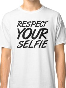 Respect Your Selfie Funny Quote Classic T-Shirt