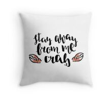 Stay Away From Me Crab Throw Pillow