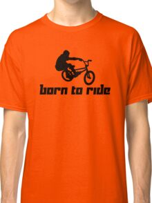 Born to Ride 2 Classic T-Shirt