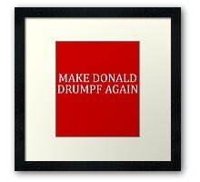 Make Donald DRUMPF Again Framed Print