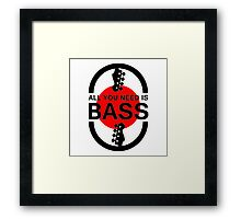 All you need is Bass Framed Print