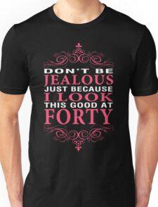 Dont' Be Jealous - 40 Unisex T-Shirt