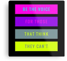 Be The Voice For Those That Think They Can't  Metal Print